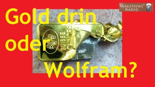 Gold drin oder Wolfram